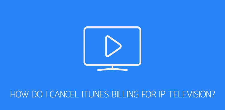 IPTV remove billing iTunes